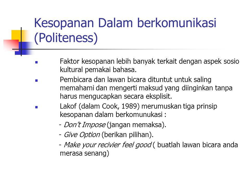 Kesopanan Dalam berkomunikasi (Politeness) Faktor kesopanan lebih banyak terkait dengan aspek sosio kultural pemakai bahasa. Pembicara dan lawan bicar