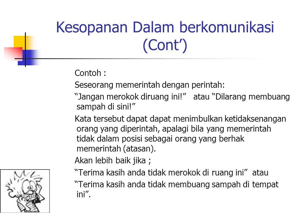 """Kesopanan Dalam berkomunikasi (Cont') Contoh : Seseorang memerintah dengan perintah: """"Jangan merokok diruang ini!"""" atau """"Dilarang membuang sampah di s"""