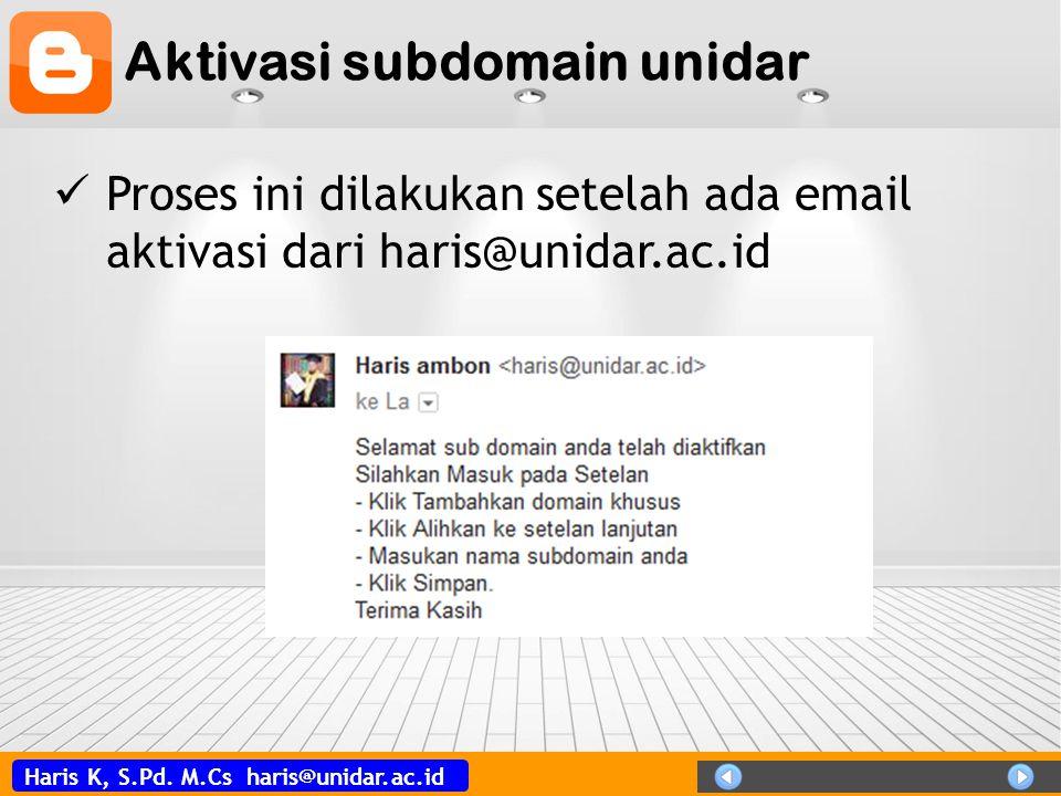 Haris K, S.Pd. M.Cs haris@unidar.ac.id Aktivasi subdomain unidar Proses ini dilakukan setelah ada email aktivasi dari haris@unidar.ac.id