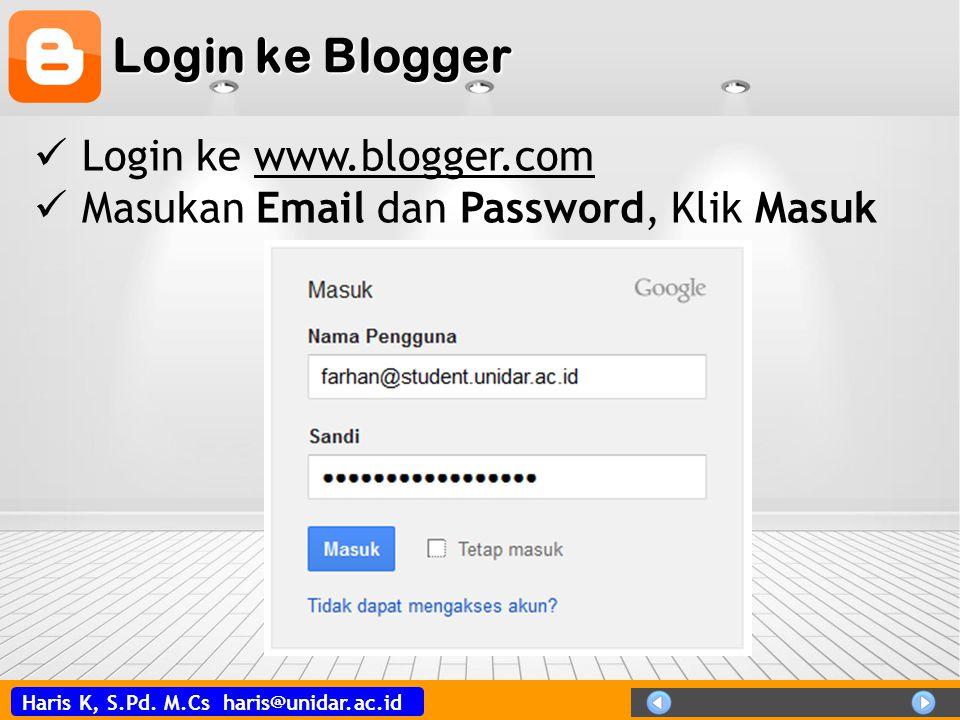 Haris K, S.Pd. M.Cs haris@unidar.ac.id Login ke Blogger Login ke www.blogger.comwww.blogger.com Masukan Email dan Password, Klik Masuk