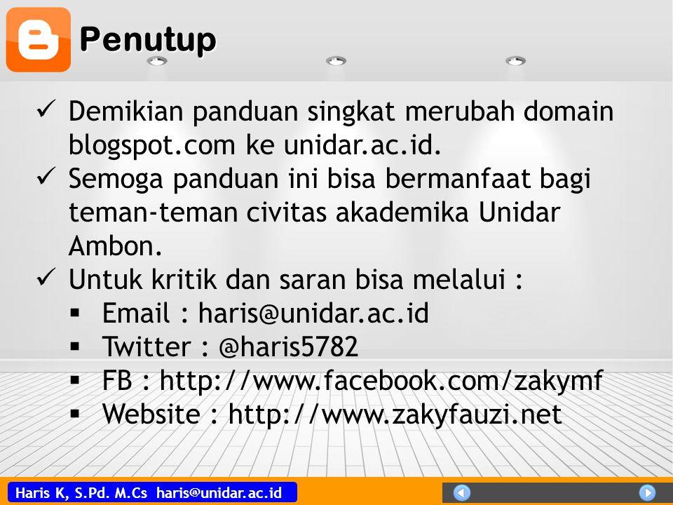 Haris K, S.Pd. M.Cs haris@unidar.ac.id Penutup Demikian panduan singkat merubah domain blogspot.com ke unidar.ac.id. Semoga panduan ini bisa bermanfaa