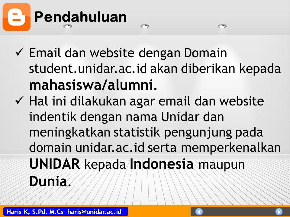 Haris K, S.Pd. M.Cs haris@unidar.ac.id Pendahuluan Email dan website dengan Domain student.unidar.ac.id akan diberikan kepada mahasiswa/alumni. Hal in