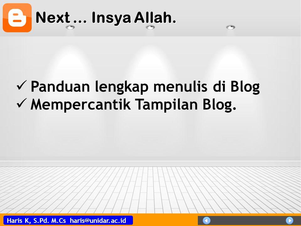 Haris K, S.Pd. M.Cs haris@unidar.ac.id Next … Insya Allah. Panduan lengkap menulis di Blog Mempercantik Tampilan Blog.