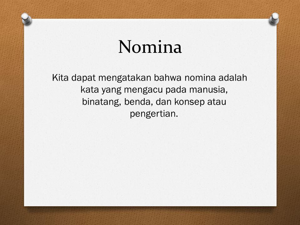 Nomina Kita dapat mengatakan bahwa nomina adalah kata yang mengacu pada manusia, binatang, benda, dan konsep atau pengertian.
