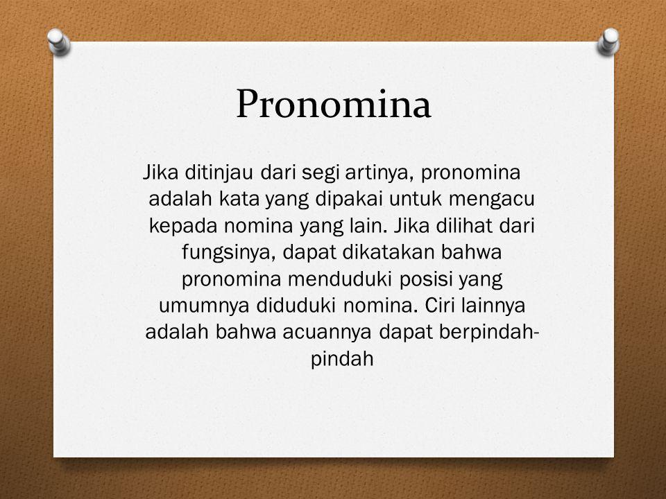 Pronomina Jika ditinjau dari segi artinya, pronomina adalah kata yang dipakai untuk mengacu kepada nomina yang lain. Jika dilihat dari fungsinya, dapa