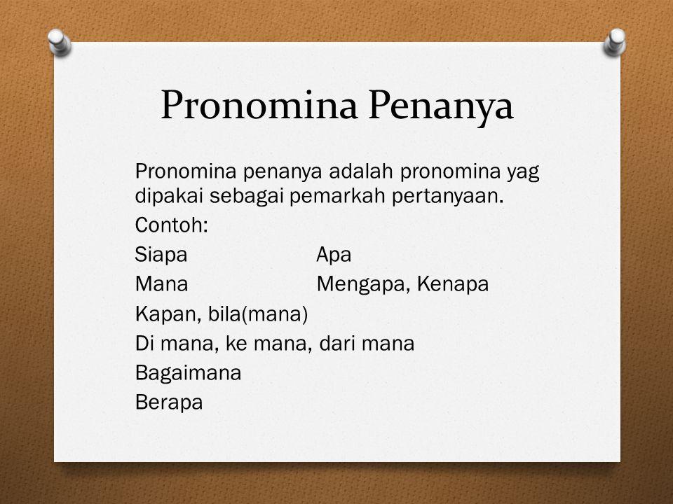 Pronomina Penanya Pronomina penanya adalah pronomina yag dipakai sebagai pemarkah pertanyaan. Contoh: SiapaApa ManaMengapa, Kenapa Kapan, bila(mana) D