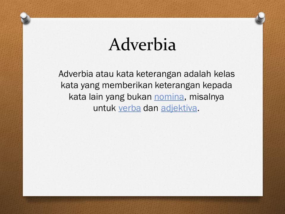 Ciri Adverbia O Mendampingi adjektiva O Mendampingi numeralia O Mendampingi preposisi O Kata atau bagian kalimat yang dijelaskan adverbia umumnya berfungsi sebagai prediket O Sebagian ada adverbia yang menerangkan kata atau bagian kalimat yang tidak berfungsi sebagai predikat.