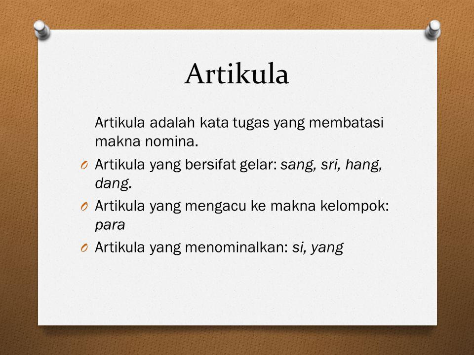 Artikula Artikula adalah kata tugas yang membatasi makna nomina. O Artikula yang bersifat gelar: sang, sri, hang, dang. O Artikula yang mengacu ke mak