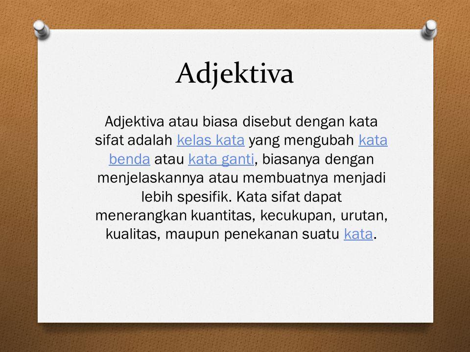 Adjektiva Adjektiva atau biasa disebut dengan kata sifat adalah kelas kata yang mengubah kata benda atau kata ganti, biasanya dengan menjelaskannya at