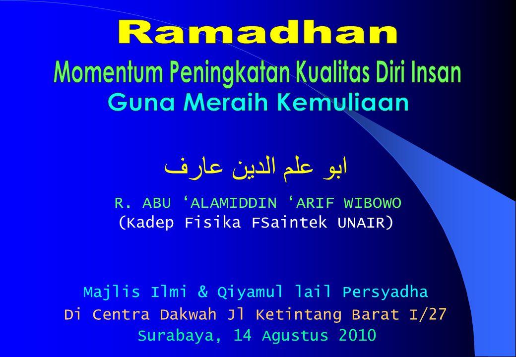 ابو علم الدين عارف R. ABU 'ALAMIDDIN 'ARIF WIBOWO Majlis Ilmi & Qiyamul lail Persyadha Surabaya, 14 Agustus 2010 (Kadep Fisika FSaintek UNAIR) Di Cent