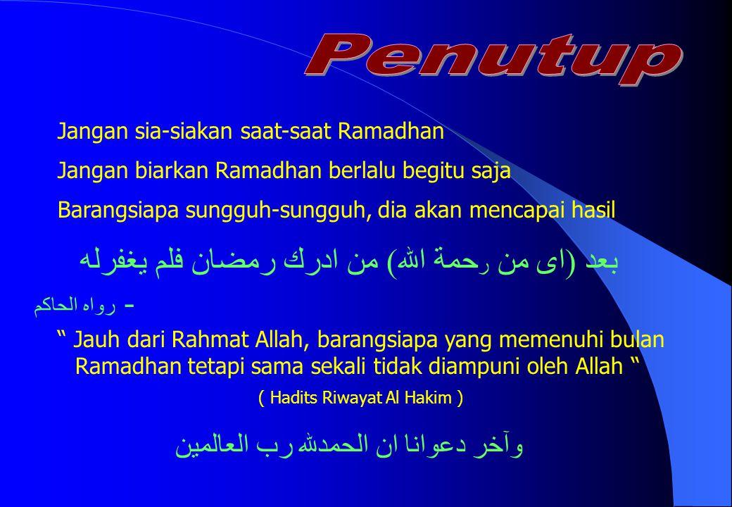 "Jangan sia-siakan saat-saat Ramadhan Jangan biarkan Ramadhan berlalu begitu saja Barangsiapa sungguh-sungguh, dia akan mencapai hasil "" Jauh dari Rahm"