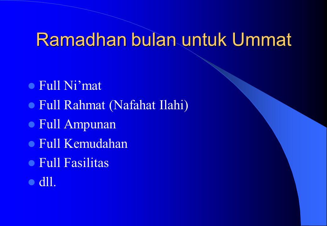 Ramadhan bulan untuk Ummat Full Ni'mat Full Rahmat (Nafahat Ilahi) Full Ampunan Full Kemudahan Full Fasilitas dll.