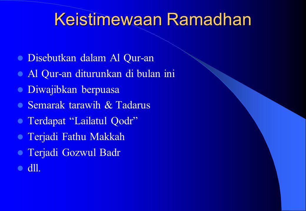 """Keistimewaan Ramadhan Disebutkan dalam Al Qur-an Al Qur-an diturunkan di bulan ini Diwajibkan berpuasa Semarak tarawih & Tadarus Terdapat """"Lailatul Qo"""