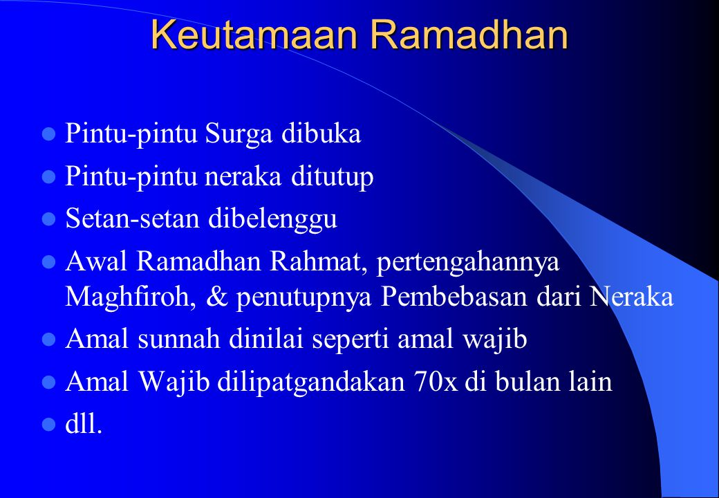 Keutamaan Ramadhan Pintu-pintu Surga dibuka Pintu-pintu neraka ditutup Setan-setan dibelenggu Awal Ramadhan Rahmat, pertengahannya Maghfiroh, & penutu