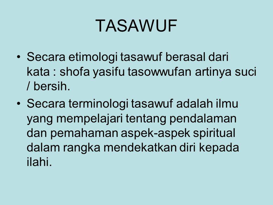 TASAWUF Secara etimologi tasawuf berasal dari kata : shofa yasifu tasowwufan artinya suci / bersih. Secara terminologi tasawuf adalah ilmu yang mempel
