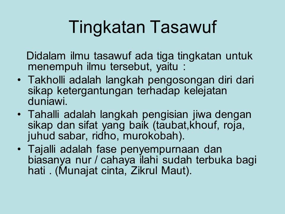 Tingkatan Tasawuf Didalam ilmu tasawuf ada tiga tingkatan untuk menempuh ilmu tersebut, yaitu : Takholli adalah langkah pengosongan diri dari sikap ke