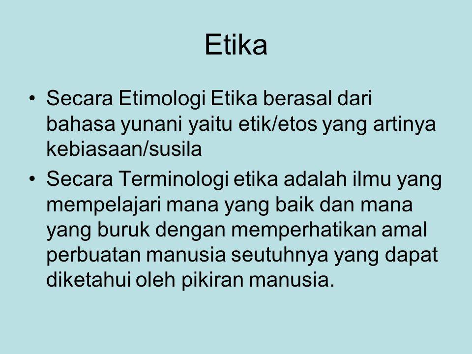 Etika Secara Etimologi Etika berasal dari bahasa yunani yaitu etik/etos yang artinya kebiasaan/susila Secara Terminologi etika adalah ilmu yang mempel