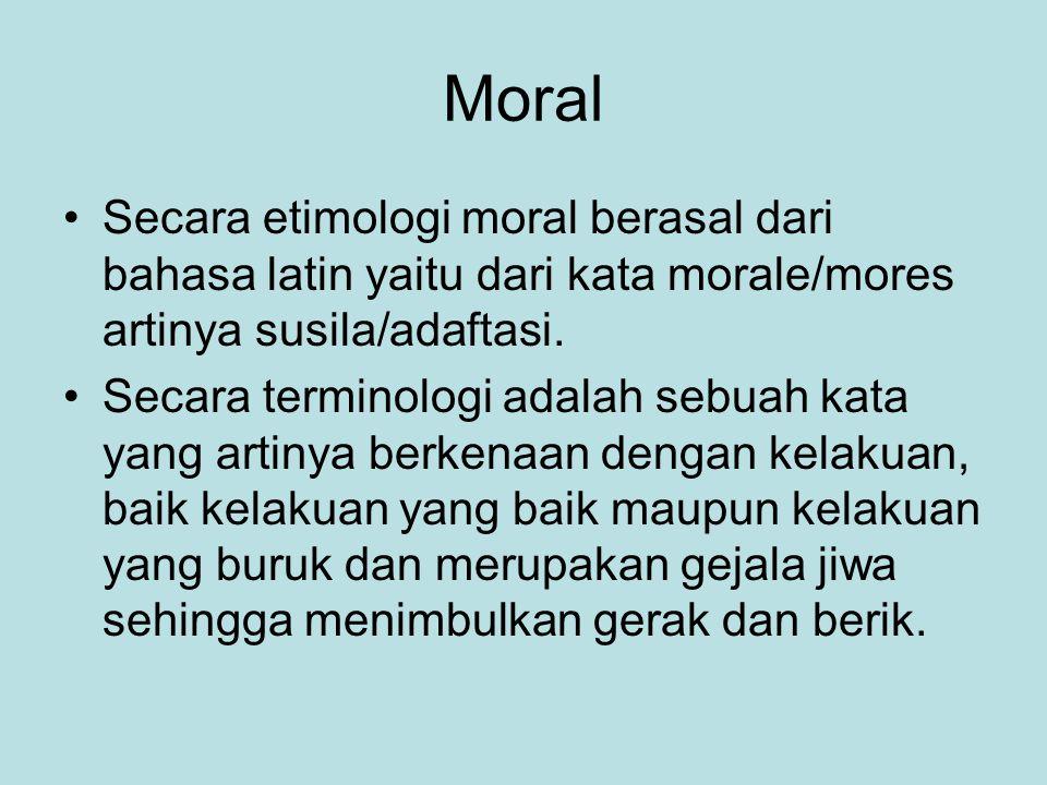 Moral Secara etimologi moral berasal dari bahasa latin yaitu dari kata morale/mores artinya susila/adaftasi. Secara terminologi adalah sebuah kata yan