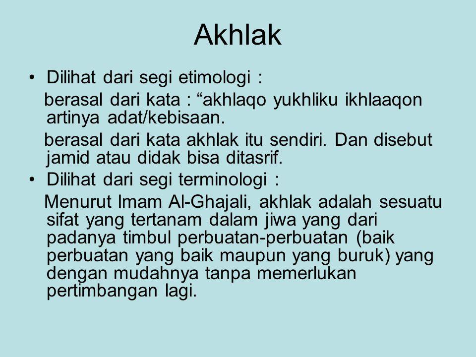 """Akhlak Dilihat dari segi etimologi : berasal dari kata : """"akhlaqo yukhliku ikhlaaqon artinya adat/kebisaan. berasal dari kata akhlak itu sendiri. Dan"""