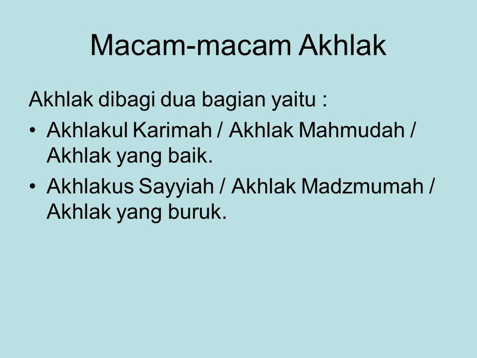 Macam-macam Akhlak Akhlak dibagi dua bagian yaitu : Akhlakul Karimah / Akhlak Mahmudah / Akhlak yang baik. Akhlakus Sayyiah / Akhlak Madzmumah / Akhla