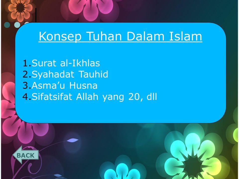 BACK Konsep Tuhan Dalam Islam 1.Surat al-Ikhlas 2.Syahadat Tauhid 3.Asma'u Husna 4.Sifatsifat Allah yang 20, dll