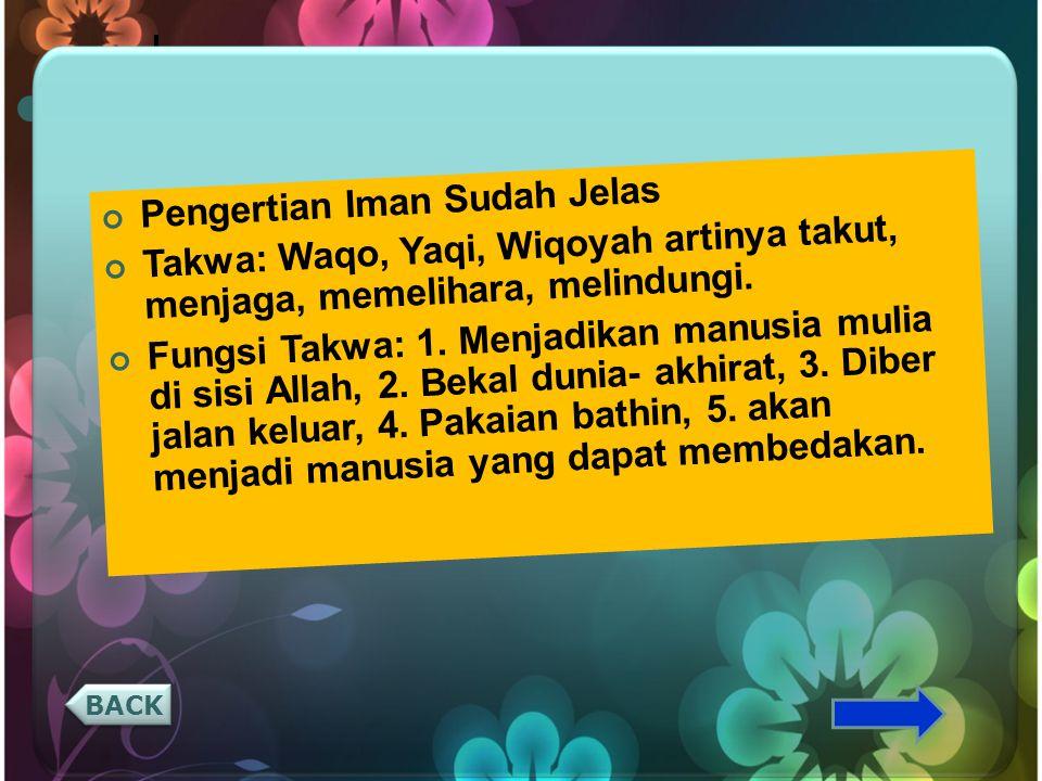 Pengertian Iman Sudah Jelas Takwa: Waqo, Yaqi, Wiqoyah artinya takut, menjaga, memelihara, melindungi. Fungsi Takwa: 1. Menjadikan manusia mulia di si