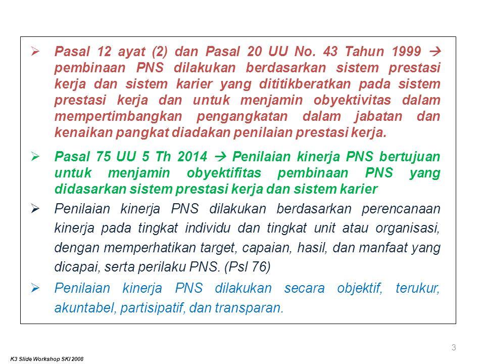 3  Pasal 12 ayat (2) dan Pasal 20 UU No. 43 Tahun 1999  pembinaan PNS dilakukan berdasarkan sistem prestasi kerja dan sistem karier yang dititikbera