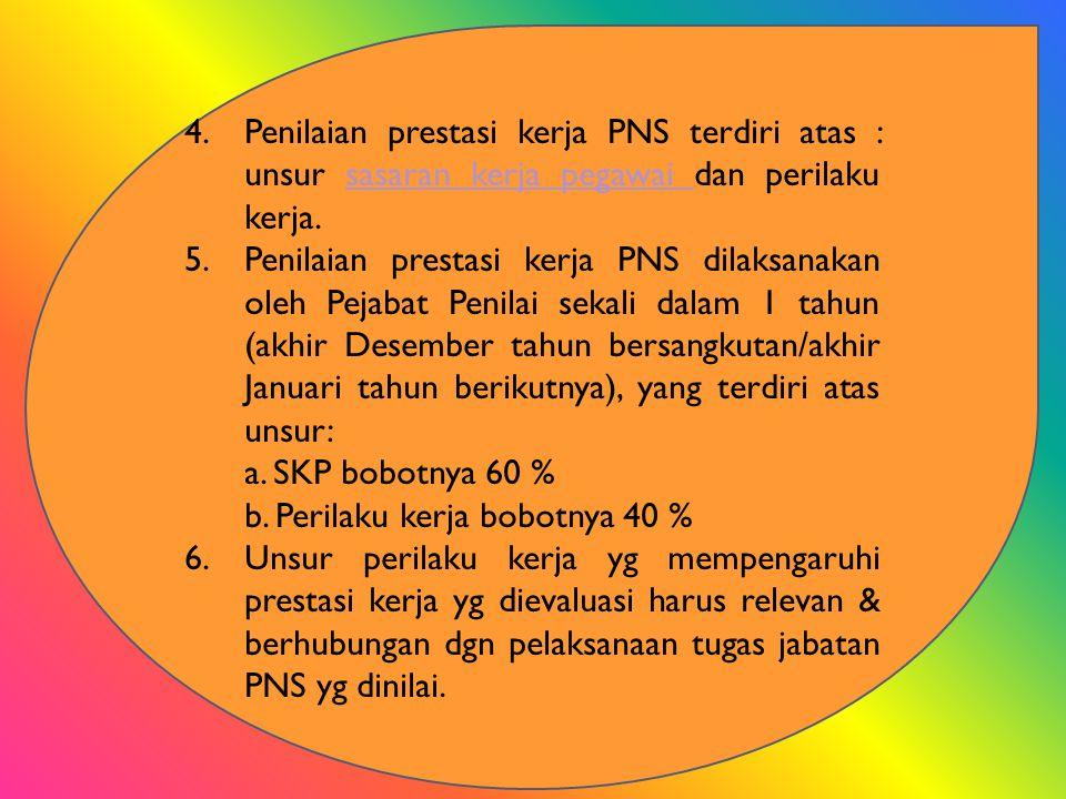 4.Penilaian prestasi kerja PNS terdiri atas : unsur sasaran kerja pegawai dan perilaku kerja.sasaran kerja pegawai 5.Penilaian prestasi kerja PNS dila