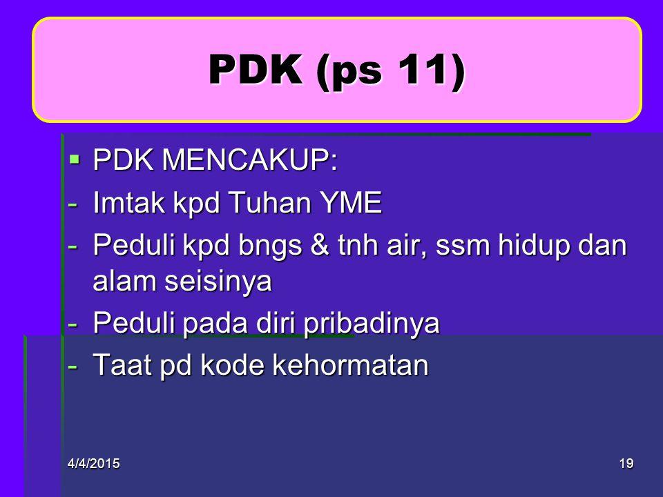 4/4/201518 PDK & MK (ps 10)  Mrpk ciri yg membedakan kepram dgn pend yg lain  PDK & MK harus diterapkan dlm setiap kegiatan  PDK & MK dilaksanakan