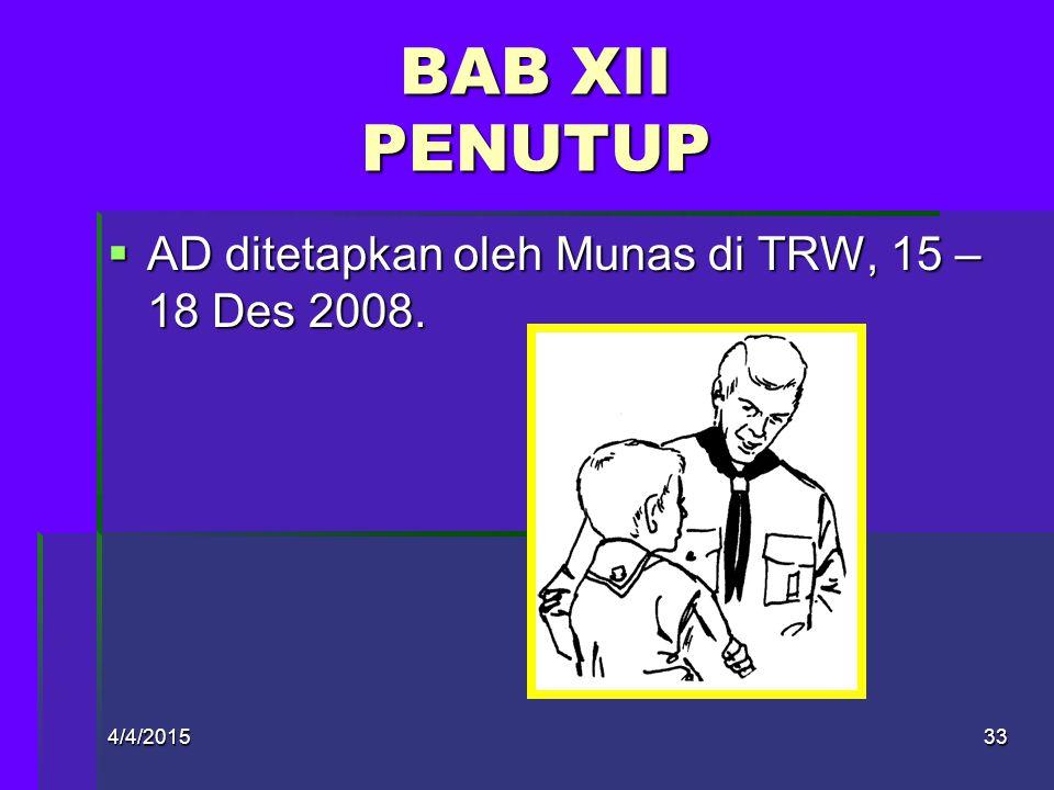 4/4/201532 BAB XI PERUBAHAN AD  PERUBAHAN AD (ps 38) -Dilakukan dalam Munas, dihadiri minimal 2/3 jumlah kwarda -Perubahan AD disetujui ¾ pst munas
