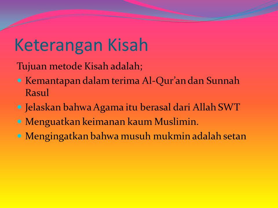 Keterangan Kisah Tujuan metode Kisah adalah; Kemantapan dalam terima Al-Qur'an dan Sunnah Rasul Jelaskan bahwa Agama itu berasal dari Allah SWT Mengua