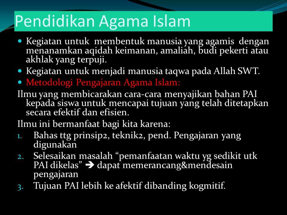 Pendidikan Agama Islam Kegiatan untuk membentuk manusia yang agamis dengan menanamkan aqidah keimanan, amaliah, budi pekerti atau akhlak yang terpuji.