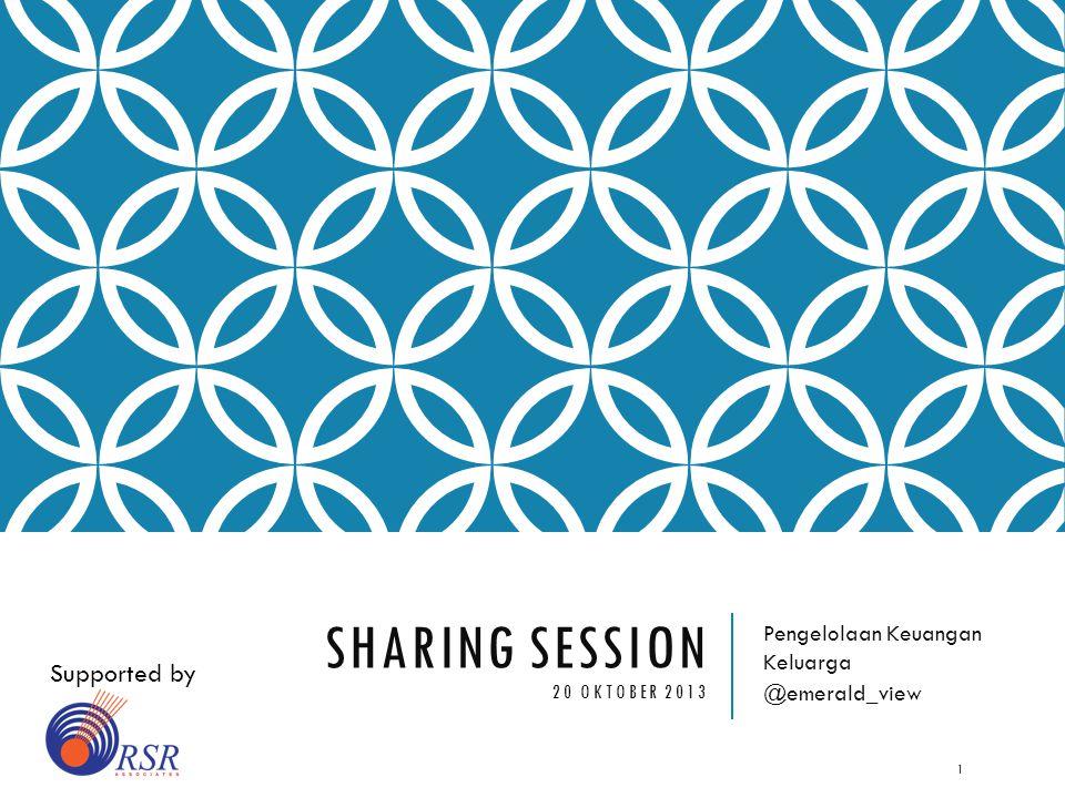 SHARING SESSION 20 OKTOBER 2013 Pengelolaan Keuangan Keluarga @emerald_view 1 Supported by