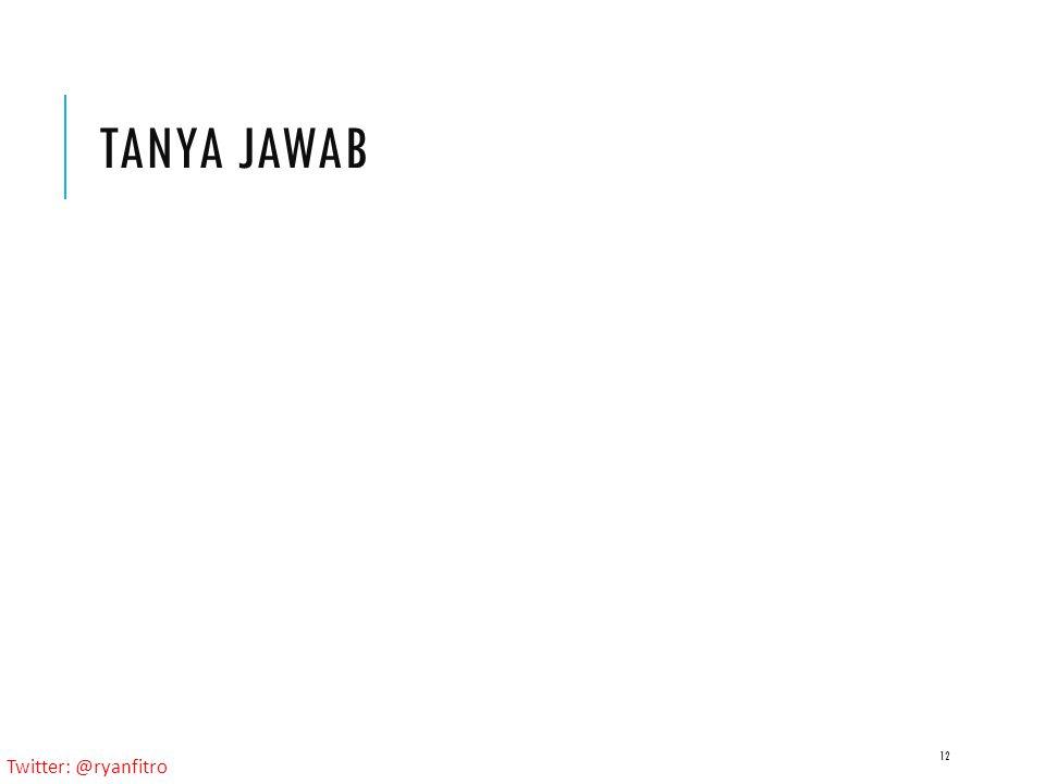 Twitter: @ryanfitro TANYA JAWAB 12