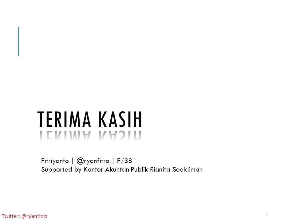 Twitter: @ryanfitro 13 Fitriyanto | @ryanfitro | F/38 Supported by Kantor Akuntan Publik Rianita Soelaiman