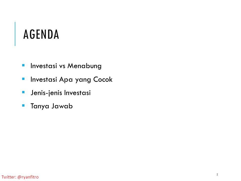 Twitter: @ryanfitro AGENDA  Investasi vs Menabung  Investasi Apa yang Cocok  Jenis-jenis Investasi  Tanya Jawab 2