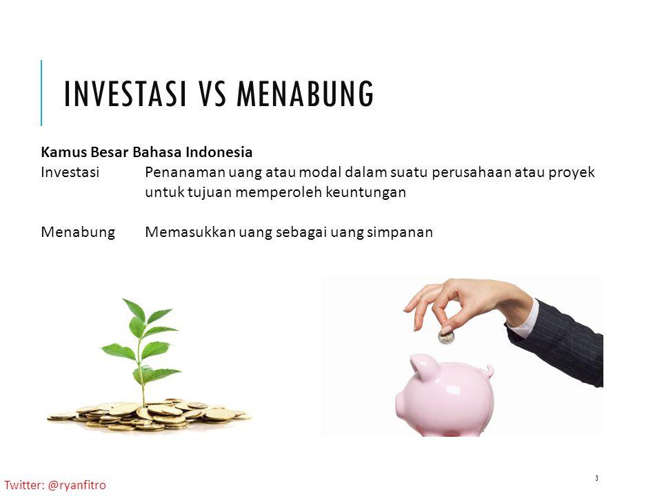 Twitter: @ryanfitro INVESTASI VS MENABUNG 3 Kamus Besar Bahasa Indonesia InvestasiPenanaman uang atau modal dalam suatu perusahaan atau proyek untuk tujuan memperoleh keuntungan MenabungMemasukkan uang sebagai uang simpanan