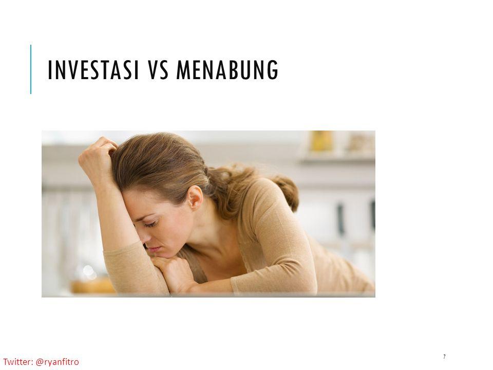 Twitter: @ryanfitro INVESTASI VS MENABUNG 7