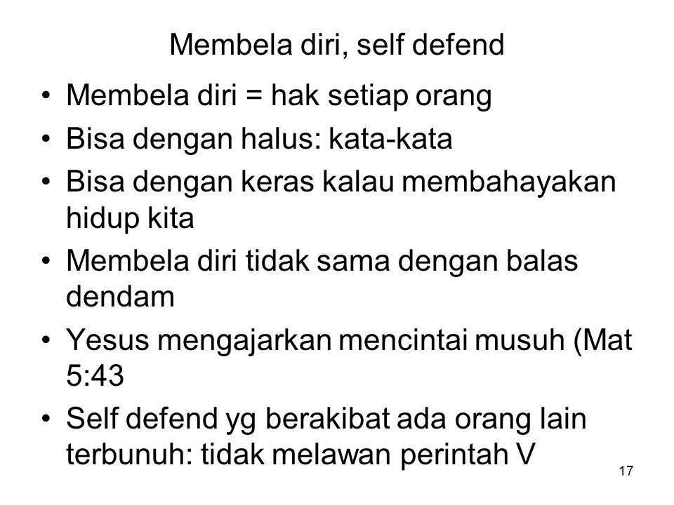 17 Membela diri, self defend Membela diri = hak setiap orang Bisa dengan halus: kata-kata Bisa dengan keras kalau membahayakan hidup kita Membela diri