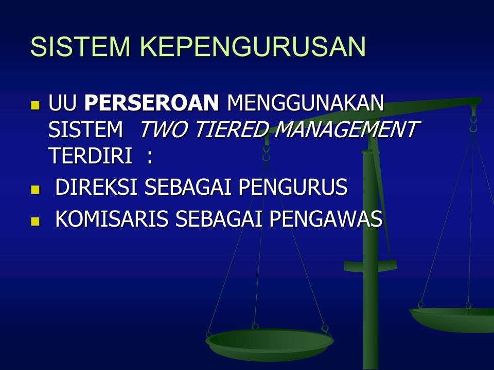 SISTEM KEPENGURUSAN UU PERSEROAN MENGGUNAKAN SISTEM TWO TIERED MANAGEMENT TERDIRI : UU PERSEROAN MENGGUNAKAN SISTEM TWO TIERED MANAGEMENT TERDIRI : DI