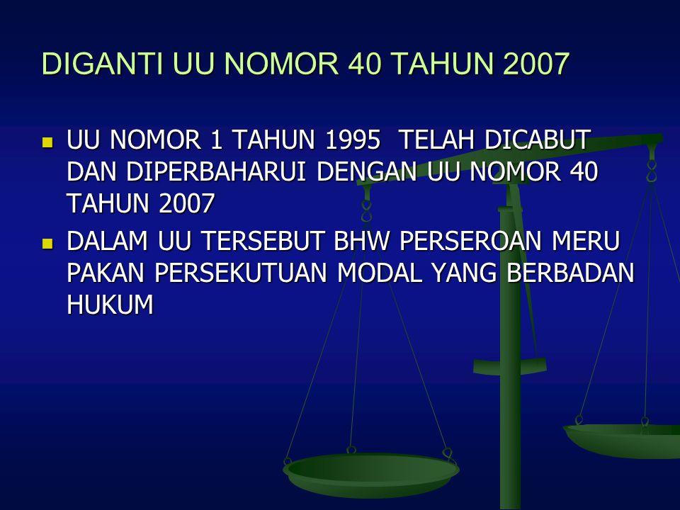 DIGANTI UU NOMOR 40 TAHUN 2007 UU NOMOR 1 TAHUN 1995 TELAH DICABUT DAN DIPERBAHARUI DENGAN UU NOMOR 40 TAHUN 2007 UU NOMOR 1 TAHUN 1995 TELAH DICABUT