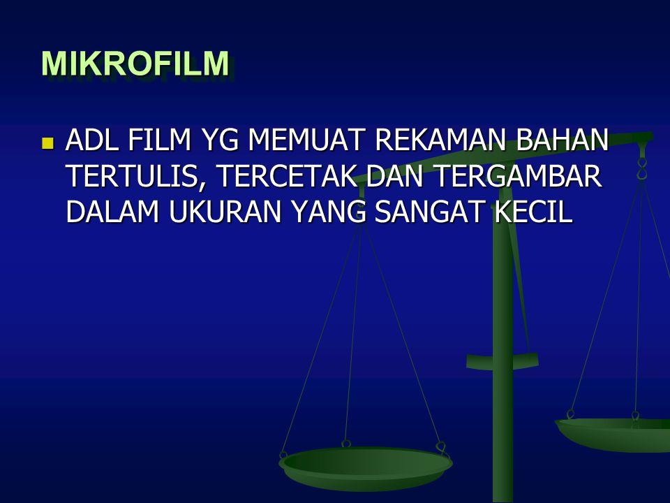 MIKROFILMMIKROFILM ADL FILM YG MEMUAT REKAMAN BAHAN TERTULIS, TERCETAK DAN TERGAMBAR DALAM UKURAN YANG SANGAT KECIL ADL FILM YG MEMUAT REKAMAN BAHAN T