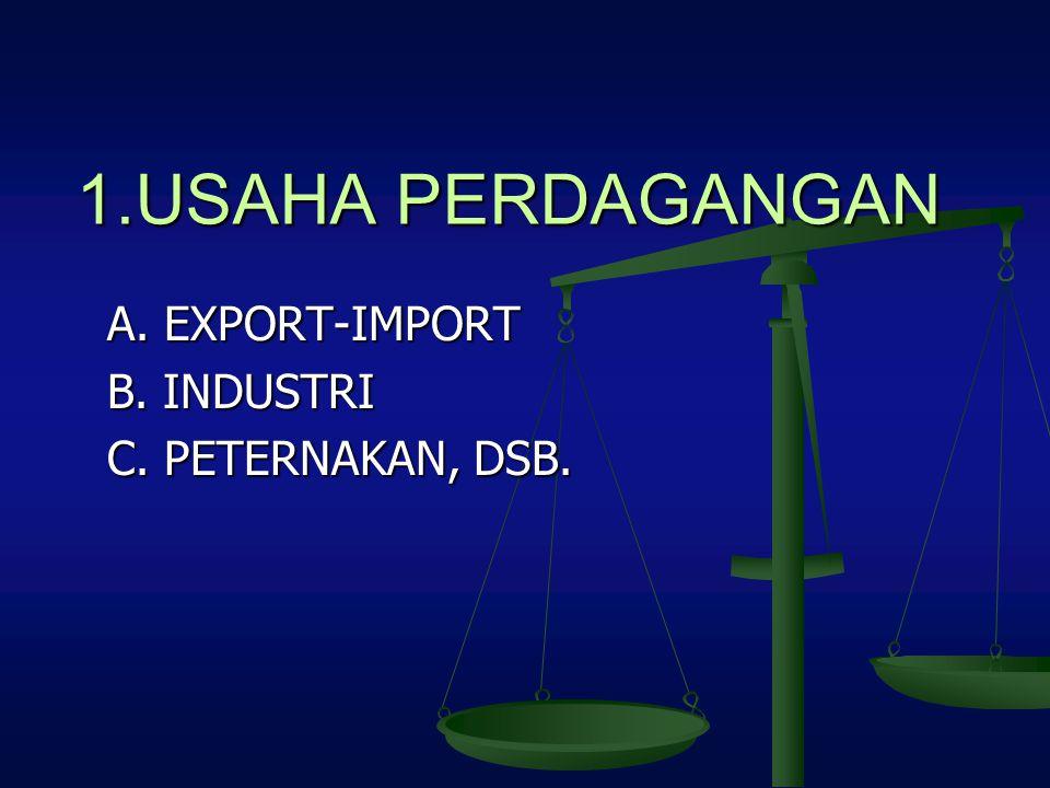 1.USAHA PERDAGANGAN A. EXPORT-IMPORT B. INDUSTRI C. PETERNAKAN, DSB.