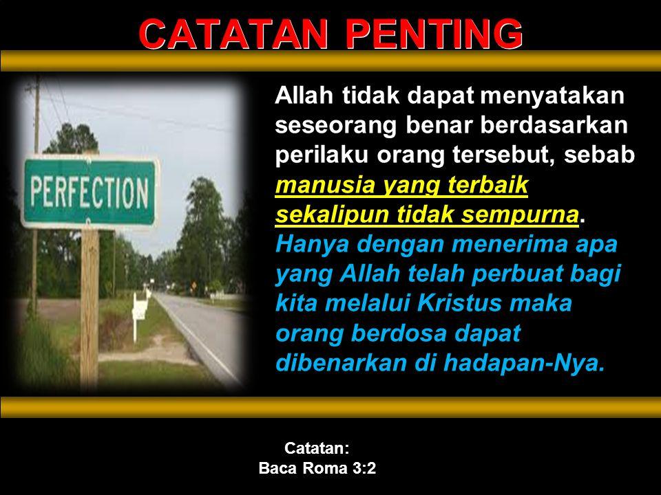 C CATATAN PENTING Allah tidak dapat menyatakan seseorang benar berdasarkan perilaku orang tersebut, sebab manusia yang terbaik sekalipun tidak sempurna.