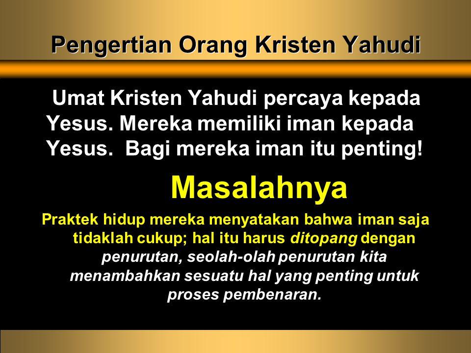 Pengertian Orang Kristen Yahudi Umat Kristen Yahudi percaya kepada Yesus.