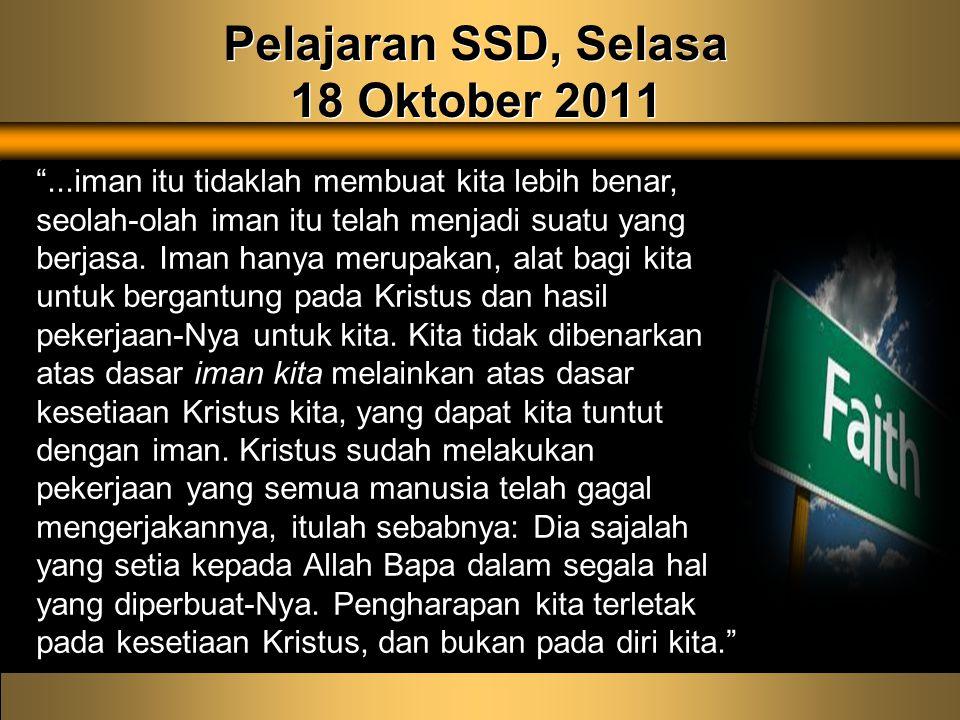 Pelajaran SSD, Selasa 18 Oktober 2011 ...iman itu tidaklah membuat kita lebih benar, seolah-olah iman itu telah menjadi suatu yang berjasa.