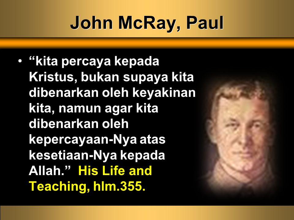 John McRay, Paul kita percaya kepada Kristus, bukan supaya kita dibenarkan oleh keyakinan kita, namun agar kita dibenarkan oleh kepercayaan-Nya atas kesetiaan-Nya kepada Allah. His Life and Teaching, hlm.355.