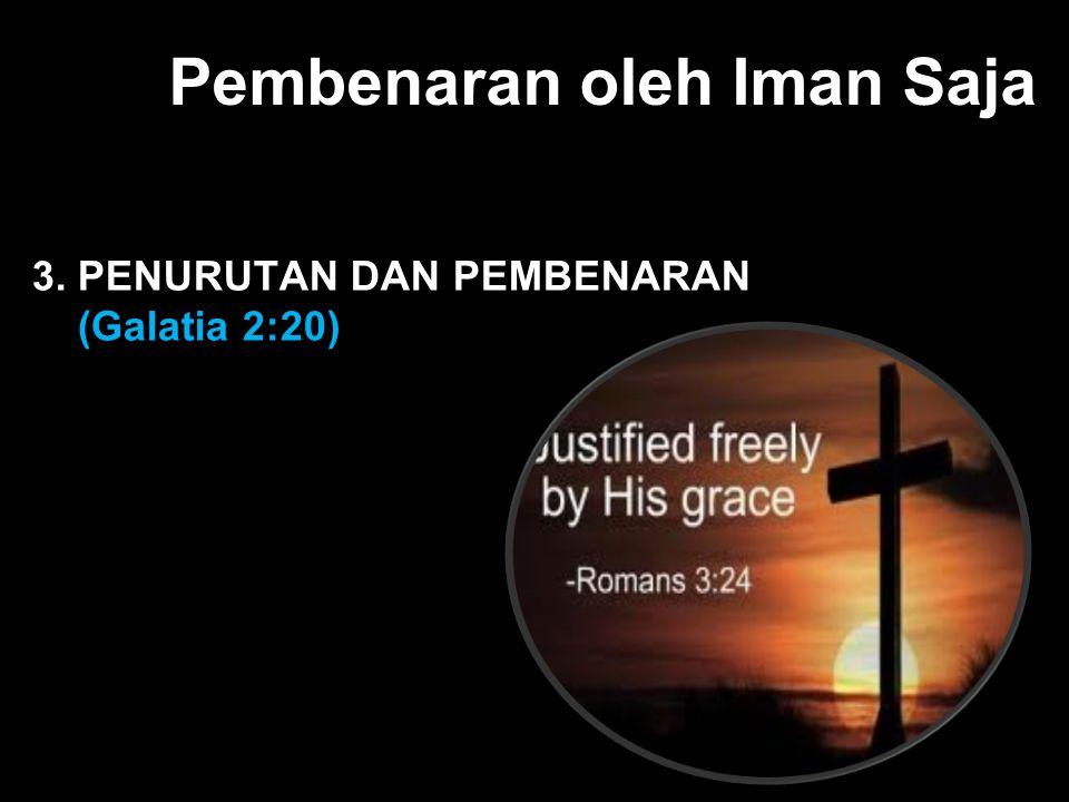 Black Pembenaran oleh Iman Saja 3. PENURUTAN DAN PEMBENARAN (Galatia 2:20)