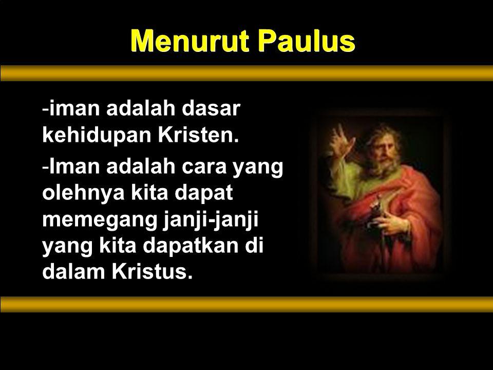Menurut Paulus -iman adalah dasar kehidupan Kristen.