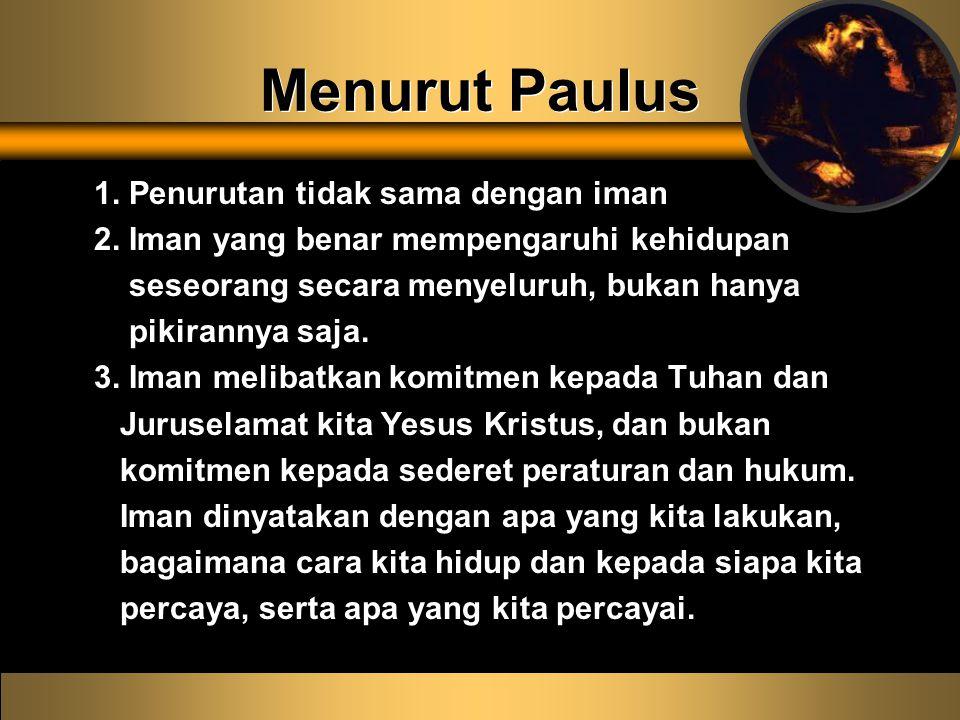 Menurut Paulus 1. Penurutan tidak sama dengan iman 2.
